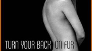 Γυρίστε την πλάτη σας στις γούνες, ή, ακόμη καλύτερα, δείξτε τους τον κώλο σας! (από Hank, 09/07/09)