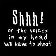 Τσιμουδιά, αλλιώς οι φωνές στο κεφάλι μου θα πρέπει να αρχίσουν να φωνάζουν. (από Galadriel, 08/05/10)