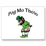 Póg mo thóin, I am Irish, το αντίστοιχο του Kiss me, I am Greek (από poniroskylo, 04/04/11)